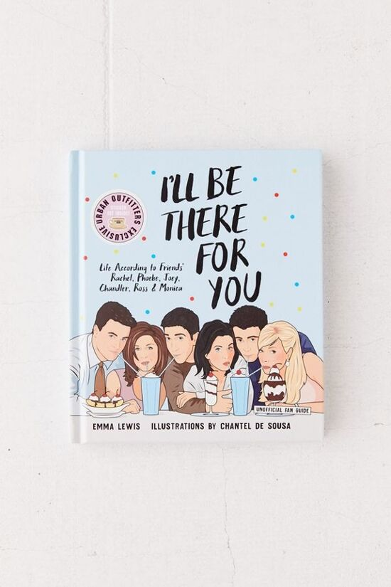 I'll Be There For You: Life according to Friends' Rachel, Phoebe, Joey, Chandler, Ross & Monica By Emma Lewis